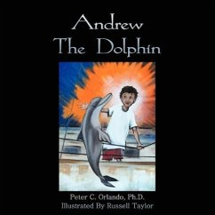 Andrew the Dolphin: For Children and Parents Who Love to Read Stories to Their Children.
