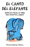Canto del Elefane. El: The Elephant Song. Education for Life (for Teachers and Parents)