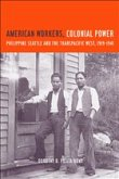 American Workers, Colonial Power - Philippine Seattle & the Transpacific West, 1919-1941