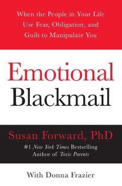 Emotional Blackmail: When the People in Your Life Use Fear, Obligation, and Guilt to Manipulate You - Forward, Susan; Frazier, Donna