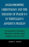 Angelomorphic Christology and the Exegesis of Psalm 8:5 in Tertullian's Adversus Praxean: An Examination of Tertullian's Reluctance to Attribute Angel