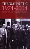 The Wales Tuc 1974-2004: Devolution and Industrial Politics