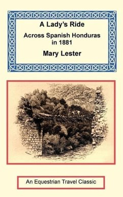 A Lady's Ride Across Spanish Honduras in 1881 - Lester, Mary