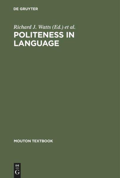 Politeness in Language - Watts, Richard J. / Ide, Sachiko / Ehlich, Konrad (eds.)
