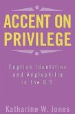 Accent on Privilege: English Identities and Anglophilia in the U.S.