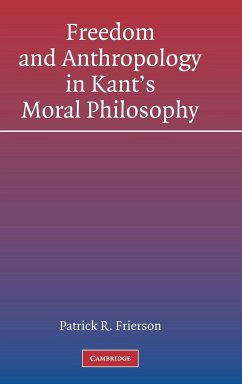 Freedom and Anthropology in Kant's Moral Philosophy - Frierson, Patrick R.
