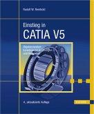 Einstieg in CATIA V5 : objektorientiert konstruieren in Übungen und Beispielen ; mit 54 Übungen.
