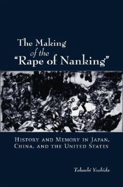 The Making of the Rape of Nanking: History and Memory in Japan, China, and the United States - Yoshida, Takashi