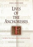 Lives of the Anchoresses: The Rise of the Urban Recluse in Medieval Europe
