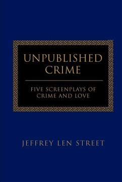 Unpublished Crime: Five Screenplays of Crime and Love
