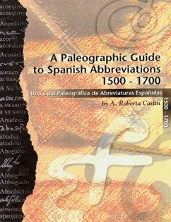 A Paleographic Guide to Spanish Abbreviations 1500-1700: Una Gu?a Paleogr?fica de Abbreviaturas Espa?olas 1500-1700