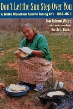 Don't Let the Sun Step Over You: A White Mountain Apache Family Life (1860-1975) - Watt, Eva Tulene