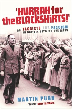 Hurrah for the Blackshirts!: Fascists and Fascism in Britain Between the Wars - Pugh, Martin