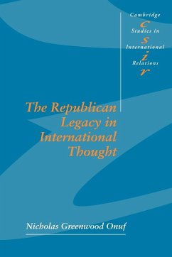 The Republican Legacy in International Thought - Onuf, Nicholas Greenwood; Nicholas Greenwood, Onuf