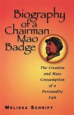 Biography of a Chairman Mao Badge: The Creation and Mass Consumption of a Personality Cult