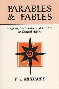 Parables and Fables: Exegesis, Textuality, and Politics in Central Africa - Mudimbe, V. Y.