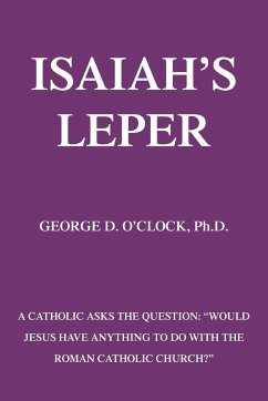 Isaiah's Leper: A Catholic Asks the Question: Would Jesus Have Anything to Do with the Roman Catholic Church?