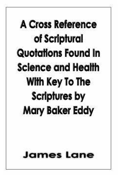 A Cross Reference of Scriptural Quotations Found In Science and Health With Key To The Scriptures by Mary Baker Eddy