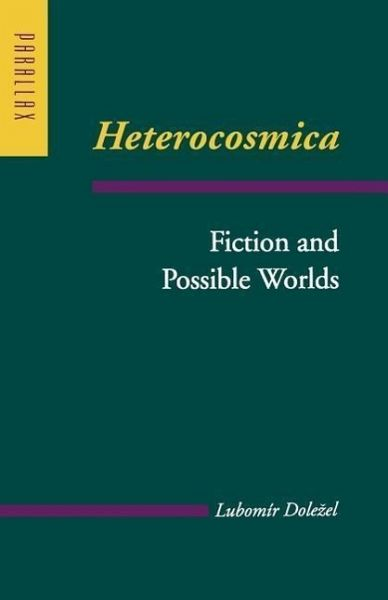 Heterocosmica: Fiction and Possible Worlds - Dolezel, Lubomir