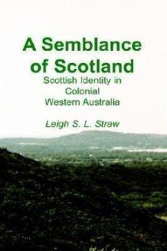 A Semblance of Scotland: Scottish Identity in Colonial Western Australia - Straw, Leigh S. L.