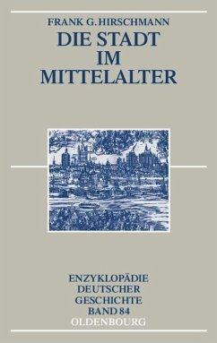 Die Stadt im Mittelalter - Hirschmann, Frank G.