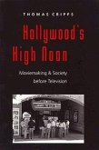 Hollywood's High Noon: Moviemaking and Society Before Television