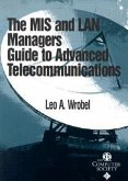 The MIS and LAN Manager′s Guide to Advanced Telecommunications