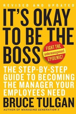 It's Ok to Be the Boss: The Step-By-Step Guide to Becoming the Manager Your Employees Need - Tulgan, Bruce
