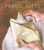 Last-Minute Fabric Gifts: 30 Hand-Sew, Machine-Sew, & No-Sew Projects