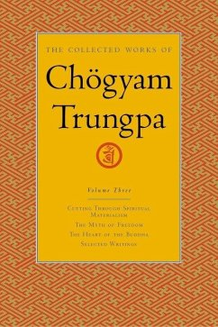 The Collected Works of Chögyam Trungpa, Volume 3: Cutting Through Spiritual Materialism - The Myth of Freedom - The Heart of the Buddha - Selected Wri - Trungpa, Chogyam
