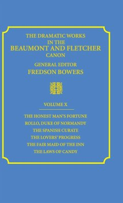 The Dramatic Works in the Beaumont and Fletcher Canon: Volume 10, The Honest Man's Fortune, Rollo, Duke of Normandy, The Spanish C - Beaumont, Francis