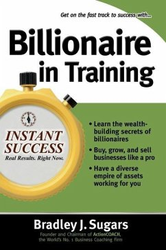 Billionaire In Training - Sugars, Bradley J.