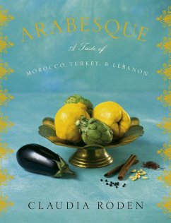 Arabesque: A Taste of Morocco, Turkey, and Lebanon - Roden, Claudia