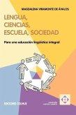 Lengua, Ciencias, Escuela, Sociedad : Para UNA Educacion Linguistica Integral