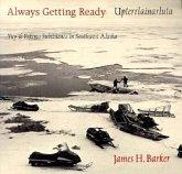 Always Getting Ready / Upterrlainarluta: Yup'ik Eskimo Subsistence in Southwest Alaska