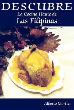 DESCUBRE La Cocina Haute de Las Filipinas - Mortiz, Alberto