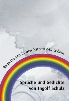 Regenbogen In Den Farben Des Lebens Von Ingolf Schulz Portofrei Bei