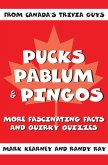 Pucks Pablum & Pingos: More Fascinating Facts and Quirky Quizzes from Canada's Trivia Guys