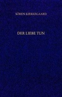 Der Liebe Tun. Gesammelte Werke und Tagebücher. 19. Abt. Bd. 14 - Kierkegaard, Sören