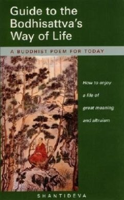 Guide to the Bodhisattva's Way of Life: How to Enjoy a Life of Great Meaning and Altruism - Shantideva
