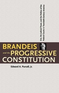 Brandeis and the Progressive Constitution: Erie, the Judicial Power, and the Politics of the Federal Courts in Twentieth-Century America