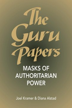 The Guru Papers: Masks of Authoritarian Power - Kramer, Joel; Alstad, Diana