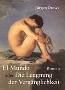 El Mundo oder die Leugnung der Vergänglichkeit - Drews, Jürgen