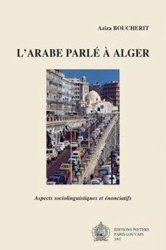 L'Arabe Parle En Alger: Aspects Sociolinguistiques Et Enonciatifs (Etudes Chamito-Semitiques)