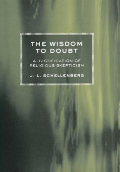 The Wisdom to Doubt: A Justification of Religious Skepticism - Schellenberg, J. L.