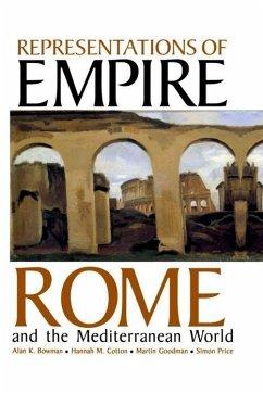 Representations of Empire: Rome and the Mediterranean World - Bowman, Alan K. / Cotton, Hannah M. / Goodman, Martin / Price, Simon (eds.)