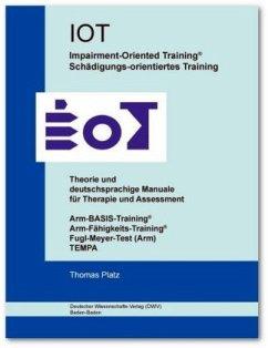 IOT. Impairment-Oriented Training. Schädigungs-orientiertes Training. Theorie und deutschsprachige Manuale für Therapie und Assessment - Platz, Thomas