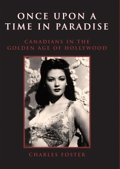 Once Upon a Time in Paradise: Canadians in the Golden Age of Hollywood - Foster, Charles