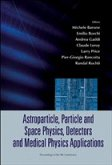 Astroparticle, Particle and Space Physics, Detectors and Medical Physics Applications: Proceedings of the 9th Conference
