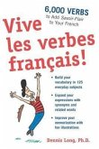 Vive Les Verbes Français!: 6,000 Verbs to Add Savoir-Flair to Your French